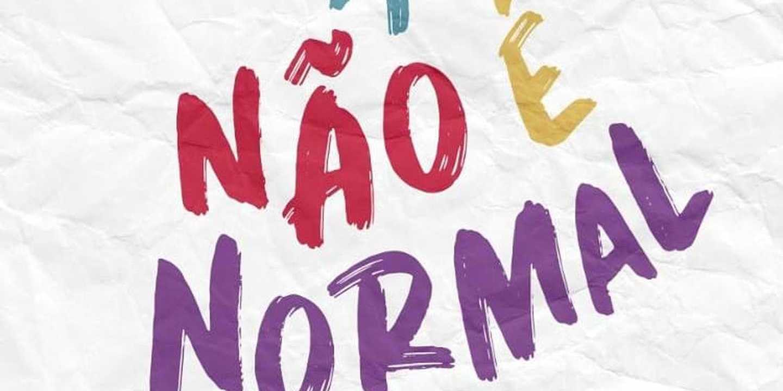 #NÃOÉNORMAL, o movimento que não é meu