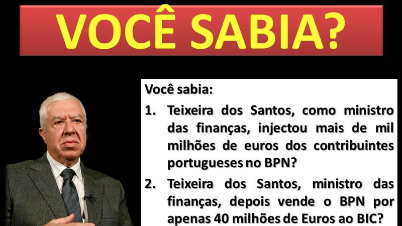 Verdade ou mentira: Teixeira dos Santos injetou dinheiro dos contribuintes no BPN, vendeu-o ao BIC e depois tornou-se presidente do BIC?
